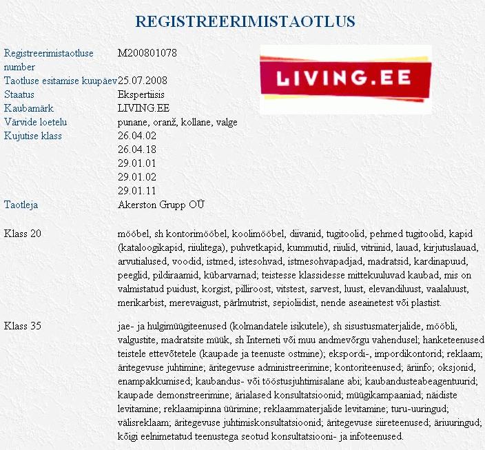 living.ee kaubamärki taotleb Akerston grupp OÜ, Patendiameti menetlus on ekspertiisis. Minu arvates on tegemist pahauskse taotlusega, sest sama nime all tegutses internetis Langersen OÜ ja vähemalt 3 aastat enne seda praeguse taotluse esitamist. Andmed: Kaubamärgiregister