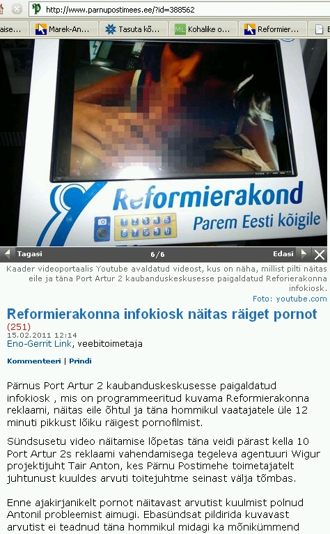 """""""Reformierakonna infokiosk näitas räiget pornot"""" 15. veebruar 2011 Pärnu Postimees http://www.parnupostimees.ee/?id=388562"""